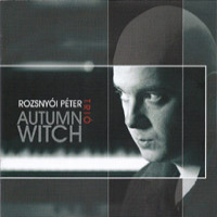 Rozsnyói Péter Trio - Autumn Witch